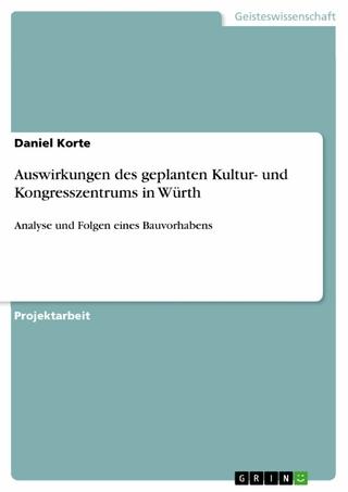 Auswirkungen des geplanten Kultur- und Kongresszentrums in Würth - Daniel Korte