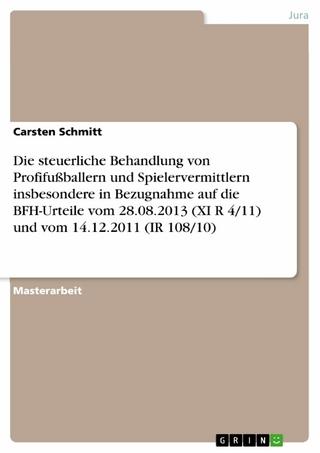 Die steuerliche Behandlung von Profifußballern und Spielervermittlern insbesondere in Bezugnahme auf die BFH-Urteile vom 28.08.2013 (XI R 4/11) und vom 14.12.2011 (IR 108/10) - Carsten Schmitt