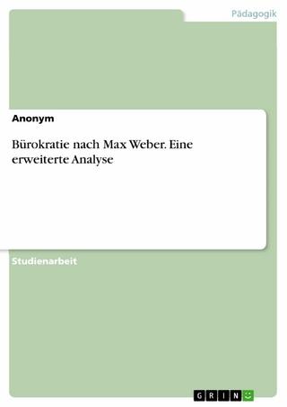 Bürokratie nach Max Weber. Eine erweiterte Analyse