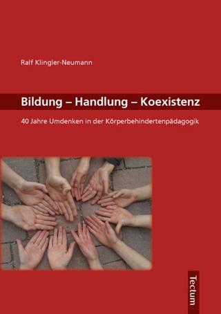 Bildung, Handlung, Koexistenz - Ralf Klingler-Neumann