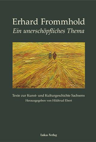 Ein unerschöpfliches Thema - Erhard Frommhold; Hildtrud Ebert