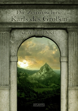 Die Zeitmaschine Karls des Großen - Oliver Henkel