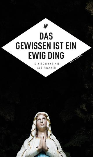 Das Gewissen ist ein ewig Ding (eBook) - Sigrun Arenz; Veit Bronnenmeyer; Angela Eßer; Theobald Fuchs; Tommie Goerz; Thomas Kastura; Christia