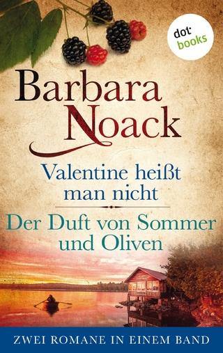 Valentine heißt man nicht & Der Duft von Sommer und Oliven - Barbara Noack