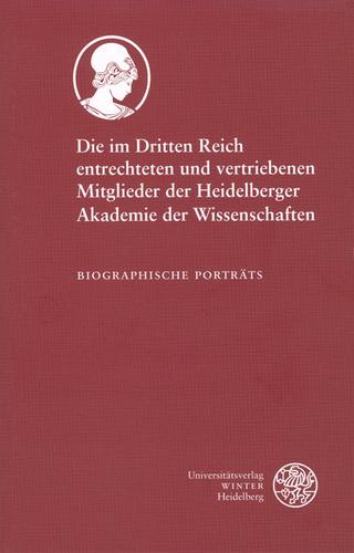 Die im Dritten Reich entrechteten und vertriebenen Mitglieder der Heidelberger Akademie der Wissenschaften