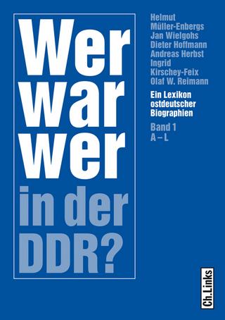 Wer war wer in der DDR? - Helmut Müller-Enbergs; Jan Wielgohs; Dieter Hoffmann; Andreas Herbst; Ingrid Kirschey-Feix