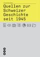 Quellen zur Schweizer Geschichte seit 1945 - Thomas Notz