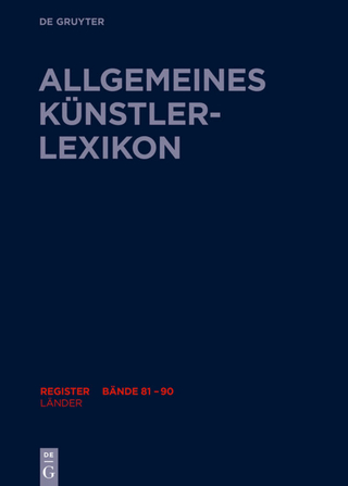 Allgemeines Künstlerlexikon (AKL). Register zu den Bänden 81-90 / Länder - Günter Meißner; Andreas Beyer; Bénédicte Savoy; Wolf Tegethoff