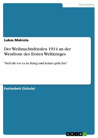 Der Weihnachtsfrieden 1914 an der Westfront des Ersten Weltkrieges - Lukas Makiola