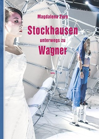 Stockhausen unterwegs zu Wagner - Magdalena Zorn