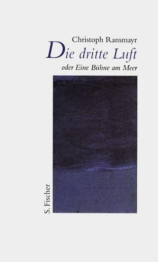 Die dritte Luft oder Eine Bühne am Meer - Christoph Ransmayr
