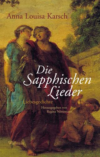 Die Sapphischen Lieder - Anna L Karsch; Regina Nörtemann