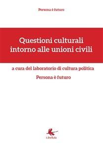 Questioni culturali intorno alle unioni civili - Persona è futuro