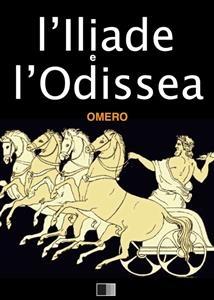 L'Iliade e l'Odissea - Omero