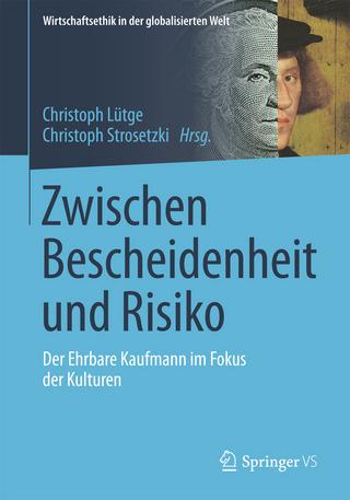 Zwischen Bescheidenheit und Risiko - Christoph Lütge; Christoph Strosetzki