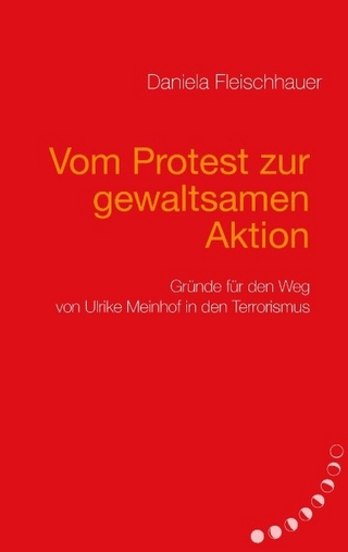 Vom Protest zur gewaltsamen Aktion - Daniela Fleischhauer