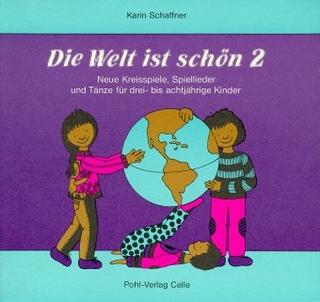 Die Welt ist schön. Neue Kreisspiele, Spiellieder und Tänze für drei-... / Die Welt ist schön. Neue Kreisspiele, Spiellieder und Tänze für drei-... - Karin Schaffner