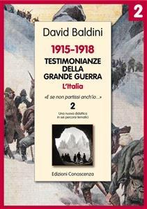 Testimonianze della Grande Guerra 1915-1918 L'Italia 2 - David Baldini