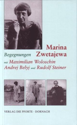 Begegnungen mit Maximilian Woloschin, Andrej Belyj Rudolf Steiner - Marina Zwetajewa; Taja Gut