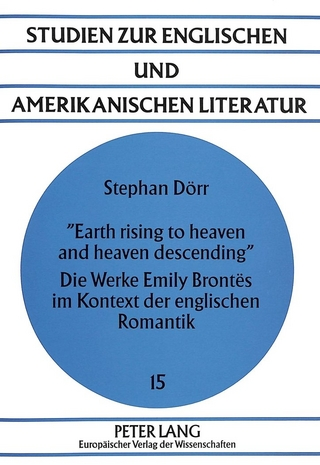 «Earth rising to heaven and heaven descending»- Die Werke Emily Brontës im Kontext der englischen Romantik - Stephan Dörr