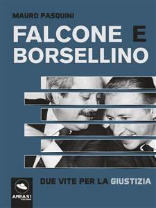 Falcone e Borsellino. Due vite per la giustizia - Mauro Pasquini