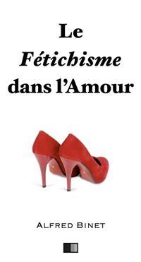 Le fétichisme dans l'amour - Alfred Binet