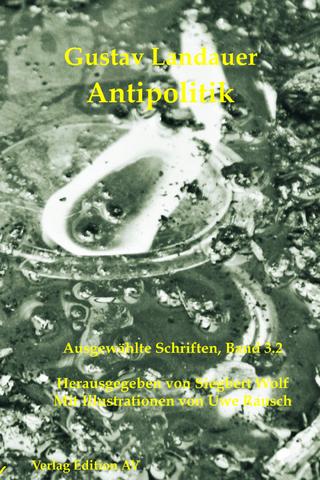 Antipolitik - Gustav Landauer; Siegbert Wolf