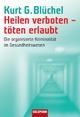 Heilen verboten - töten erlaubt - Kurt G. Blüchel
