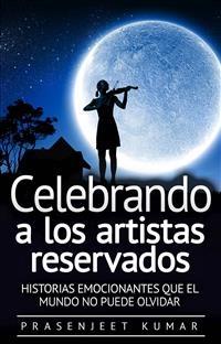Celebrando A Los Artistas Reservados: Historias Emocionantes Que El Mundo No Puede Olvidar - Prasenjeet Kumar