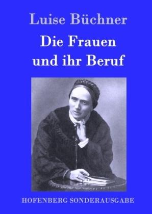 Die Frauen und ihr Beruf - Luise Büchner