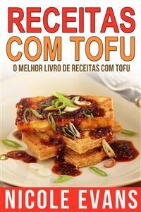 Receitas Com Tofu - O Melhor Livro De Receitas Com Tofu - Nicole Evans