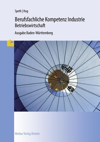 Berufsfachliche Kompetenz Industrie - Betriebswirtschaft - Hans-Jürgen Hahn; Hartmut Hug; Hermann Speth
