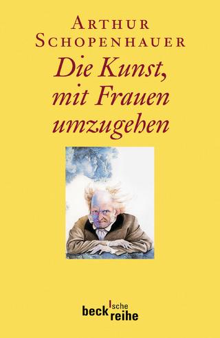 Die Kunst, mit Frauen umzugehen - Arthur Schopenhauer; Franco Volpi