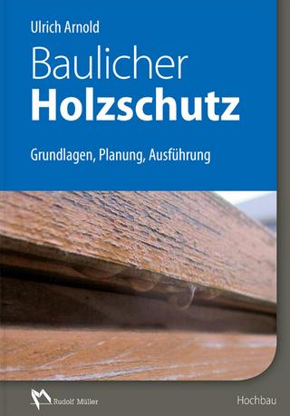 Baulicher Holzschutz - Ulrich Arnold