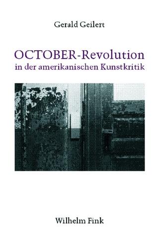OCTOBER-Revolution in der amerikanischen Kunstkritik - Gerald Geilert