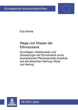 Wege und Wesen der Ethnobotanik - Eva Kremla