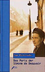 Das Paris der Simone de Beauvoir - Inga Westerteicher