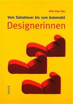 Vom Salzstreuer bis zum Automobil: Designerinnen - Britta Jürgs