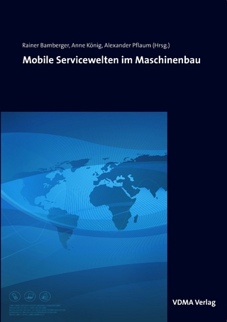 Mobile Servicewelten im Maschinenbau - Rainer Bamberger; Anne König; Alexander Pflaum