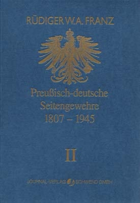 Preussisch-deutsche Seitengewehre 1807-1945 Band II - Rüdiger W Franz
