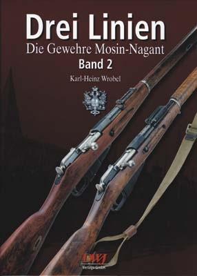 Drei Linien - Die Gewehre Mosin-Nagant Band II - Karl Heinz Wrobel