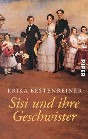 Sisi und ihre Geschwister - Erika Bestenreiner