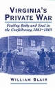 Virginia's Private War: Feeding Body and Soul in the Confederacy, 1861-1865 - William Blair