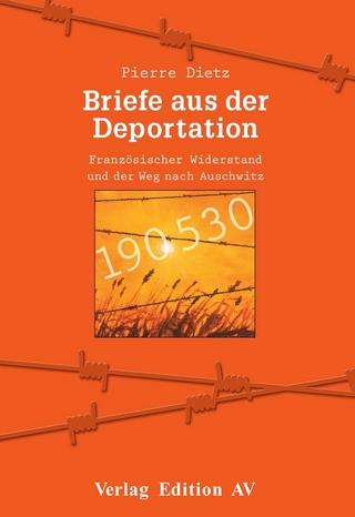 Briefe aus der Deportation - Pierre Dietz