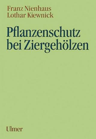 Pflanzenschutz bei Ziergehölzen - Franz Nienhaus; Lothar Kiewnick