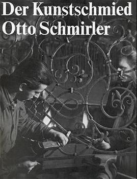 Der Kunstschmied Otto Schmirler - Otto Schmirler