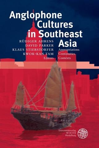 Anglophone Cultures in Southeast Asia - Rüdiger Ahrens; David Parker; Klaus Stierstorfer; Kwok-kan Tam