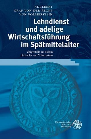 Lehndienst und adelige Wirtschaftsführung im Spätmittelalter - Adelbert Graf von der Recke von Volmerstein