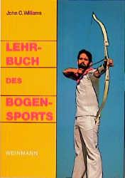 Lehrbuch des Bogensports - John C Williams; Glenn Helgeland