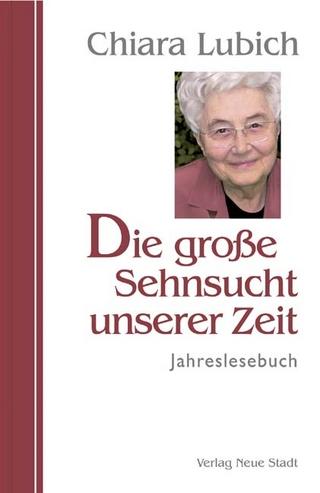 Die große Sehnsucht unserer Zeit - Chiara Lubich